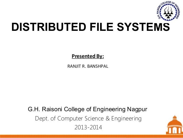 1 DISTRIBUTED FILE SYSTEMS Dept. of Computer Science & Engineering 2013-2014 Presented By: RANJIT R. BANSHPAL 1 G.H. Raiso...