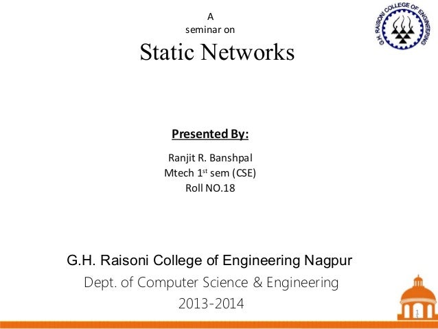 1 Static Networks Dept. of Computer Science & Engineering 2013-2014 Presented By: Ranjit R. Banshpal Mtech 1st sem (CSE) R...