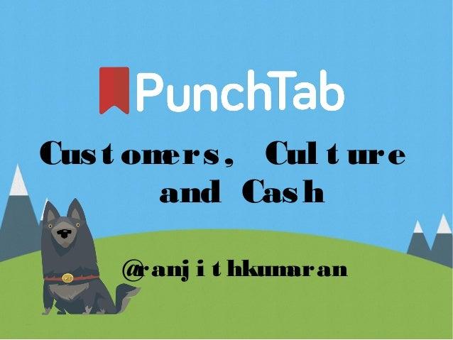 Cust omers, Cul t ure and Cash @ranj i t hkumaran