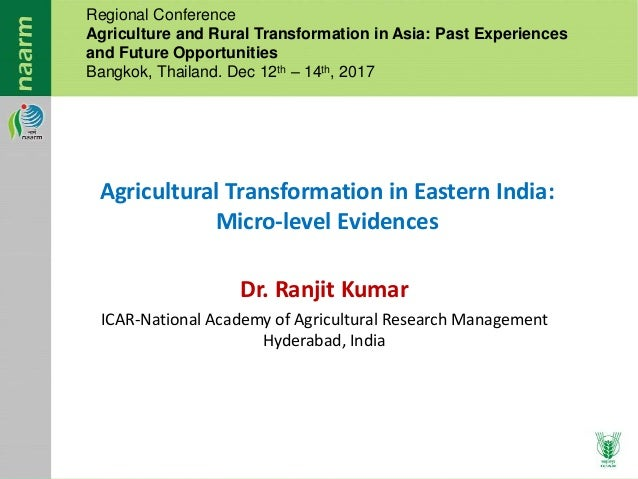 Dr. Ranjit Kumar ICAR-National Academy of Agricultural Research Management Hyderabad, India Agricultural Transformation in...