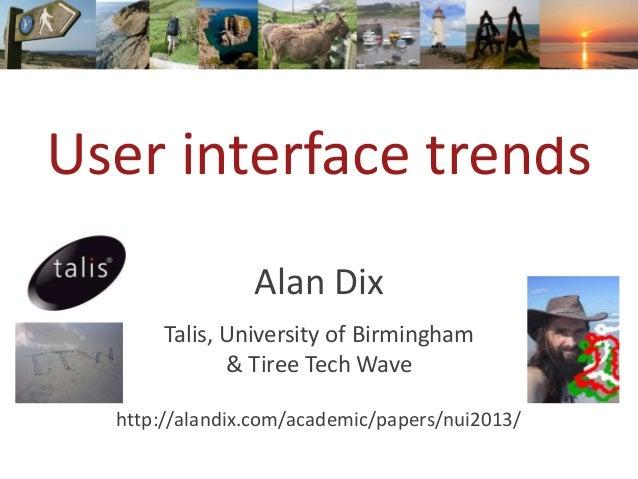 User interface trends Alan Dix Talis, University of Birmingham & Tiree Tech Wave http://alandix.com/academic/papers/nui201...