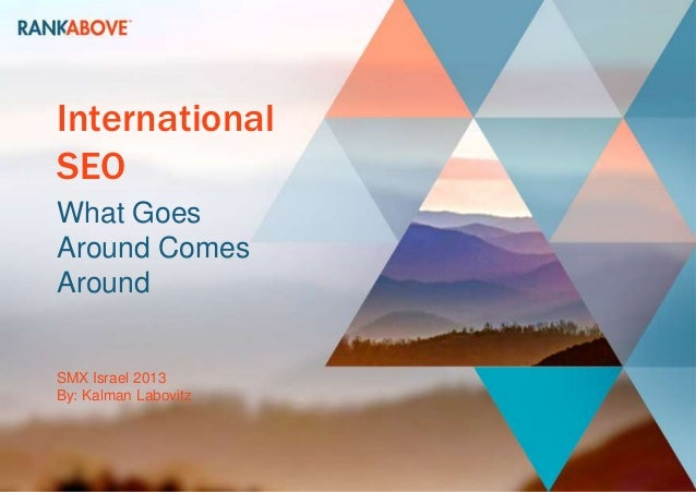 InternationalSEOWhat GoesAround ComesAroundSMX Israel 2013By: Kalman Labovitz