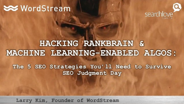 HACKING RANKBRAIN & MACHINE LEARNING-ENABLED ALGOS: The 5 SEO Strategies You'll Need to Survive SEO Judgment Day