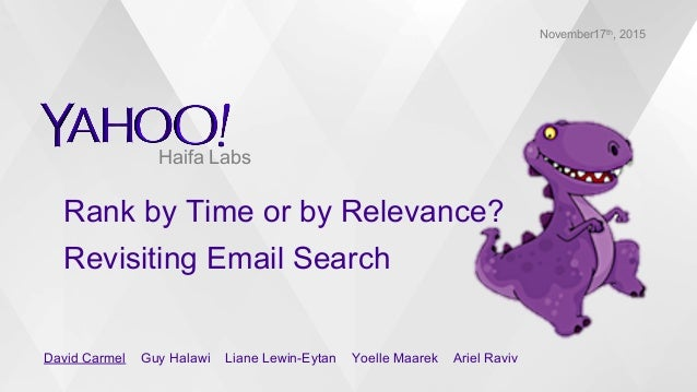 Rank by Time or by Relevance? Revisiting Email Search November17th, 2015 David Carmel Guy Halawi Liane Lewin-Eytan Yoelle ...