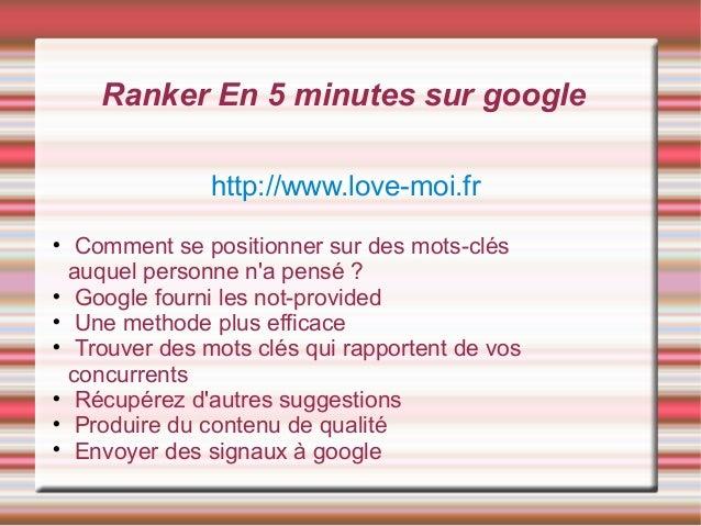 Ranker En 5 minutes sur google http://www.love-moi.fr  Comment se positionner sur des mots-clés auquel personne n'a pensé...