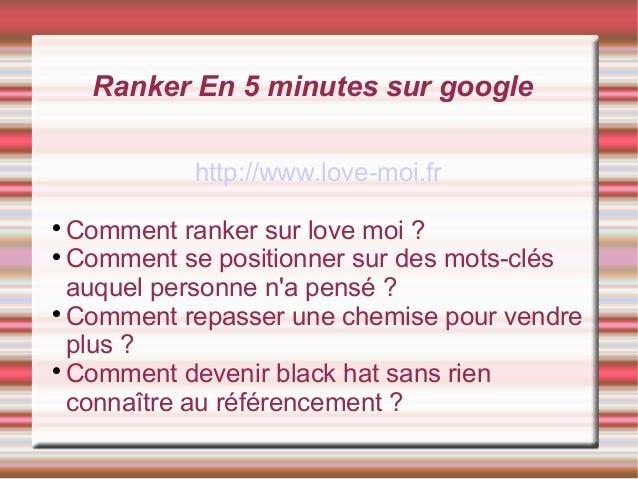 Ranker En 5 minutes sur google http://www.love-moi.fr Comment ranker sur love moi ?  Comment se positionner sur des mots-...