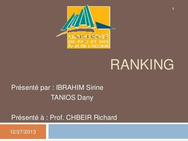 1  RANKING Présenté par : IBRAHIM Sirine TANIOS Dany Présenté à : Prof. CHBEIR Richard 12/27/2013