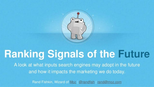 Rand Fishkin, Wizard of Moz | @randfish | rand@moz.com Ranking Signals of the Future A look at what inputs search engines ...