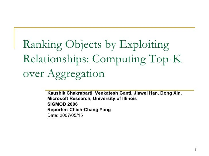 Ranking Objects by Exploiting Relationships: Computing Top-K over Aggregation Kaushik Chakrabarti, Venkatesh Ganti, Jiawei...