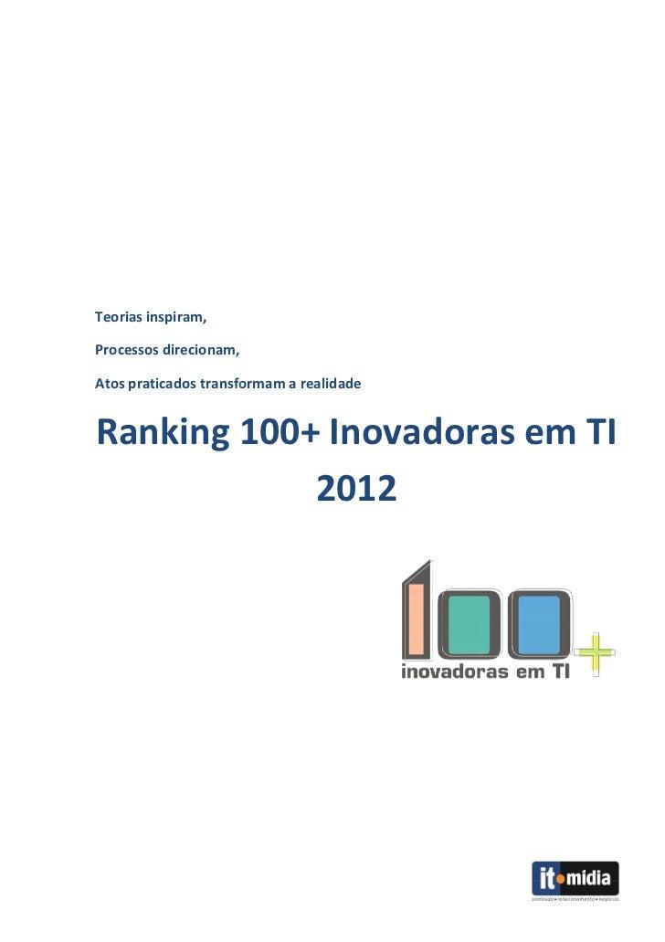 Teorias inspiram,Processos direcionam,Atos praticados transformam a realidadeRanking 100+ Inovadoras em TI            2012