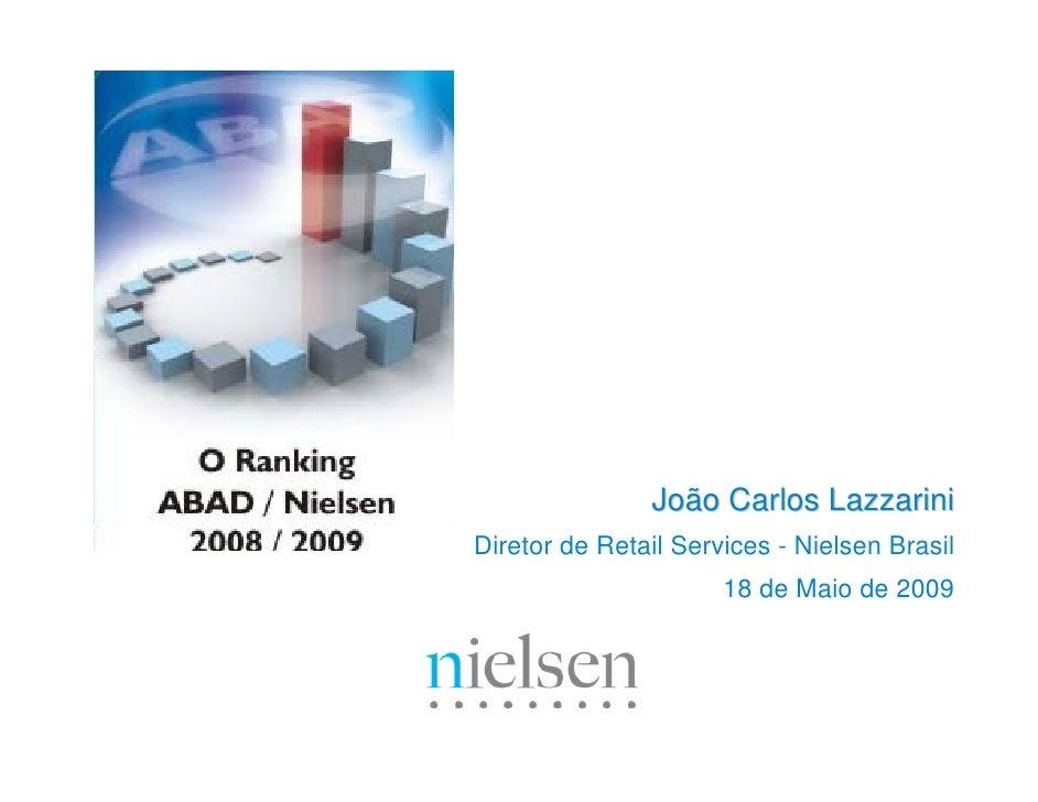 João Carlos Lazzarini Diretor de Retail Services - Nielsen Brasil                       18 de Maio de 2009