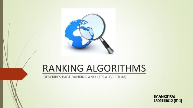RANKING ALGORITHMS [DESCRIBES PAGE RANKING AND HITS ALGORITHM] BY ANKIT RAJ 1309113012 [IT-1]
