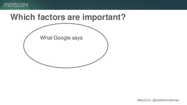 #MozCon @mattthemathman13 Which factors are important? What Google says