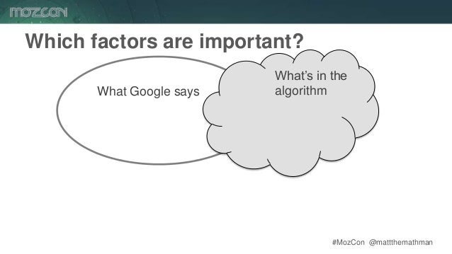 #MozCon @mattthemathman14 Which factors are important? What's in the algorithmWhat Google says