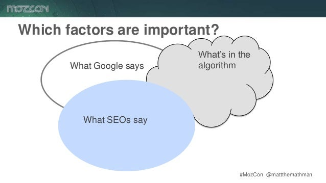 #MozCon @mattthemathman15 Which factors are important? What's in the algorithmWhat Google says What SEOs say