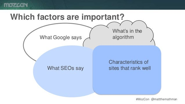 #MozCon @mattthemathman16 Which factors are important? What's in the algorithmWhat Google says What SEOs say Characteristi...