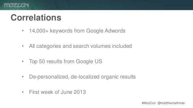 #MozCon @mattthemathman21 Correlations • 14,000+ keywords from Google Adwords • All categories and search volumes included...