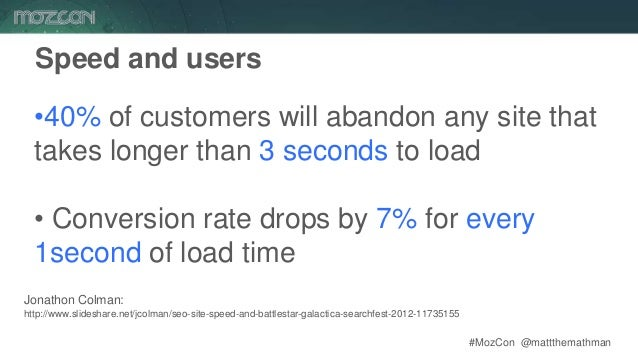 #MozCon @mattthemathman39 Speed and users Jonathon Colman: http://www.slideshare.net/jcolman/seo-site-speed-and-battlestar...