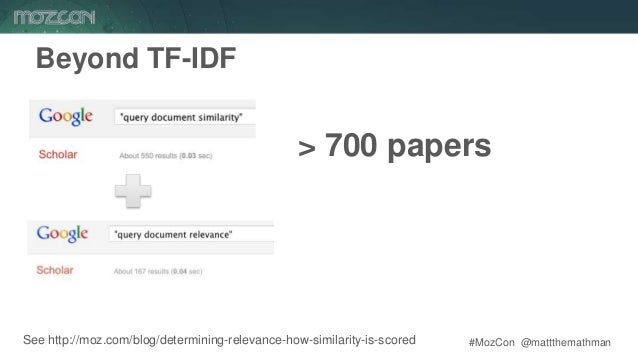 #MozCon @mattthemathman43 Beyond TF-IDF See http://moz.com/blog/determining-relevance-how-similarity-is-scored > 700 papers