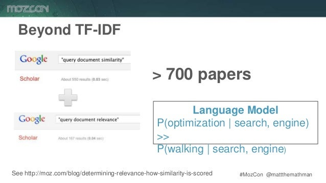 #MozCon @mattthemathman44 Beyond TF-IDF See http://moz.com/blog/determining-relevance-how-similarity-is-scored > 700 paper...