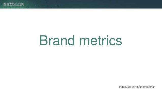 #MozCon @mattthemathman58 Brand metrics