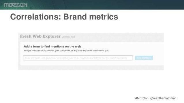#MozCon @mattthemathman59 Correlations: Brand metrics