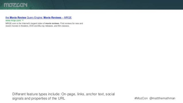 #MozCon @mattthemathman6 Different feature types include: On-page, links, anchor text, social signals and properties of th...