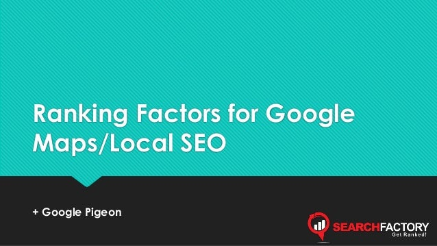 Ranking Factors for Google  Maps/Local SEO  + Google Pigeon