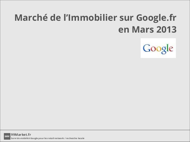 Marché de l'Immobilier sur Google.fr                         en Mars 201399Market.frSuivi de visibilité Google pour les re...