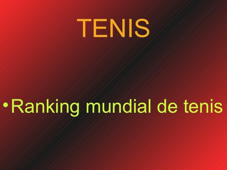 TENIS <ul><li>Ranking mundial de tenis </li></ul>