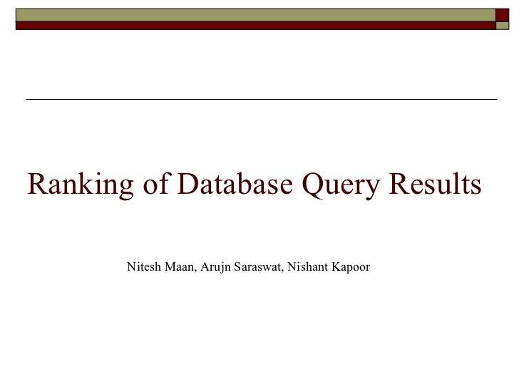 Ranking of Database Query Results Nitesh Maan, Arujn Saraswat, Nishant Kapoor