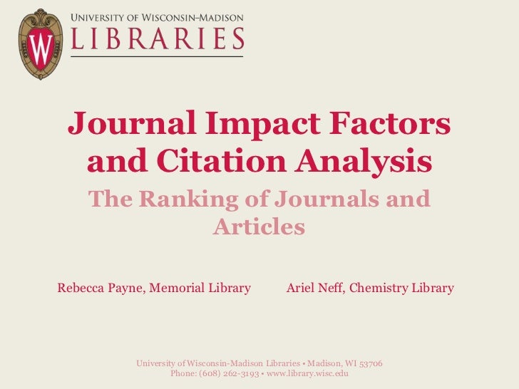 Journal Impact Factors  and Citation Analysis    The Ranking of Journals and             ArticlesRebecca Payne, Memorial L...