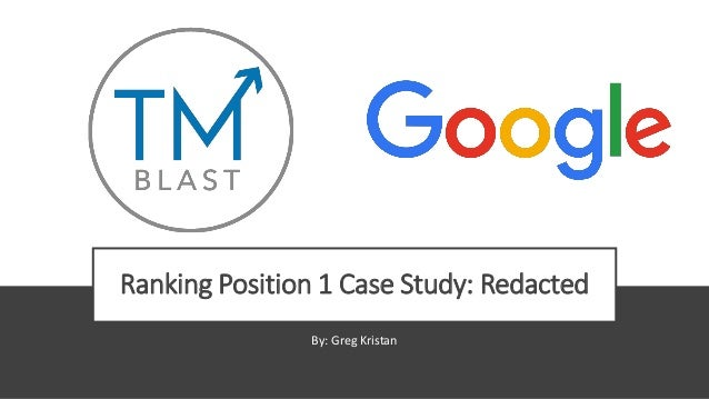 Ranking Position 1 Case Study: Redacted By: Greg Kristan