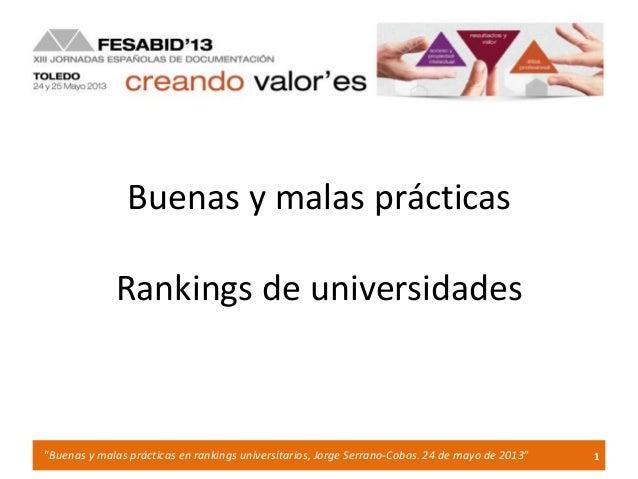 """1""""Buenas y malas prácticas en rankings universitarios, Jorge Serrano-Cobos. 24 de mayo de 2013""""Buenas y malas prácticasRan..."""