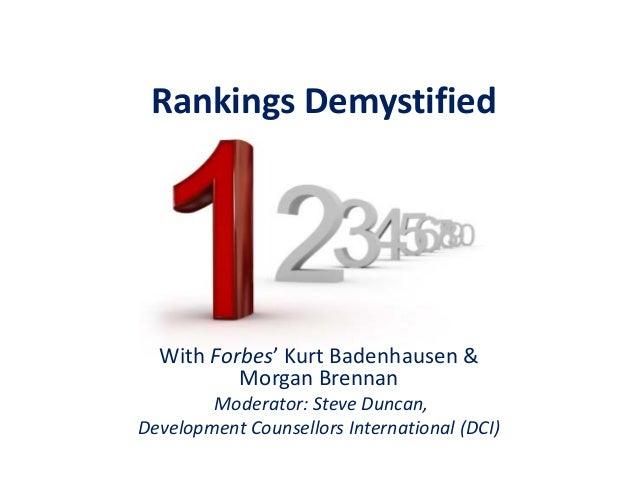 RankingsDemystified WithForbes'KurtBadenhausen& MorganBrennan Moderator:SteveDuncan, DevelopmentCounsellorsInt...