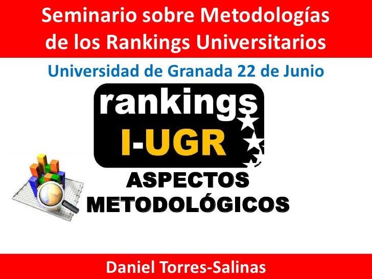 Seminario sobre Metodologíasde los Rankings UniversitariosUniversidad de Granada 22 de Junio      ASPECTOS    METODOLÓGICO...