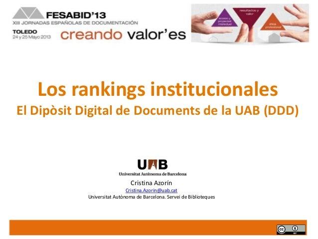 Los rankings institucionalesEl Dipòsit Digital de Documents de la UAB (DDD)Cristina AzorínCristina.Azorin@uab.catUniversit...