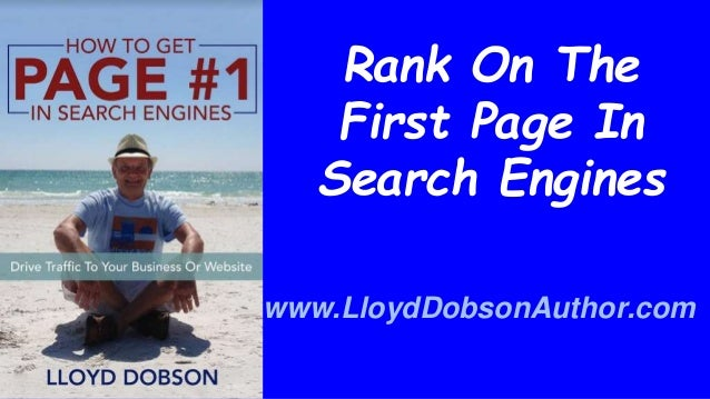 Rank On The First Page In Search Engines www.LloydDobsonAuthor.com