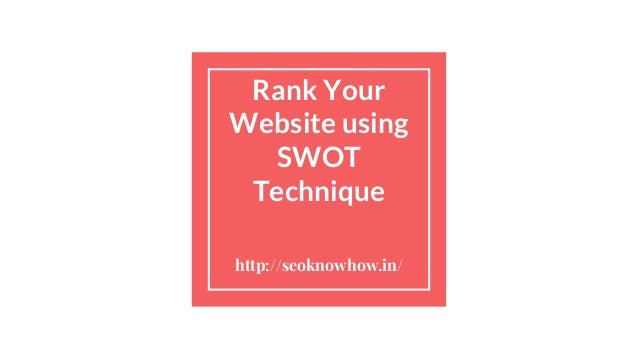 Rank Your Website using SWOT Technique http://seoknowhow.in/