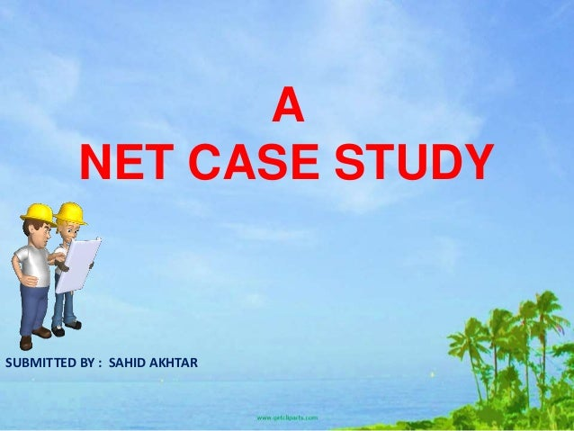 A NET CASE STUDY SUBMITTED BY : SAHID AKHTAR