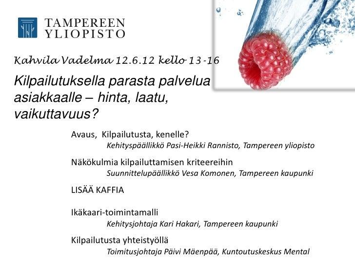 Kahvila Vadelma 12.6.12 kello 13-16Kilpailutuksella parasta palveluaasiakkaalle – hinta, laatu,vaikuttavuus?         Avaus...