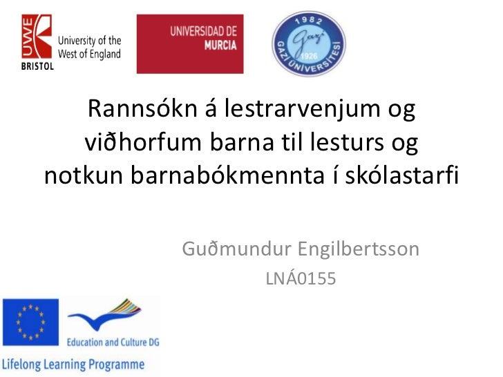 Rannsókn á lestrarvenjum og   viðhorfum barna til lesturs ognotkun barnabókmennta í skólastarfi           Guðmundur Engilb...