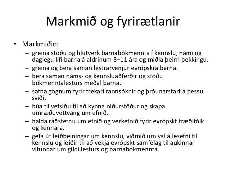 Markmið og fyrirætlanir• Markmiðin:  – greina stöðu og hlutverk barnabókmennta í kennslu, námi og    daglegu lífi barna á ...