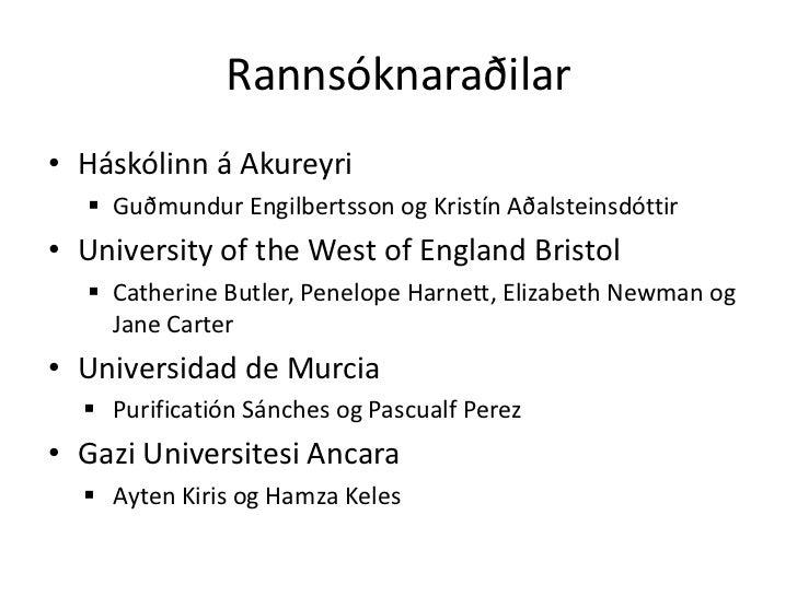 Rannsóknaraðilar• Háskólinn á Akureyri   Guðmundur Engilbertsson og Kristín Aðalsteinsdóttir• University of the West of E...