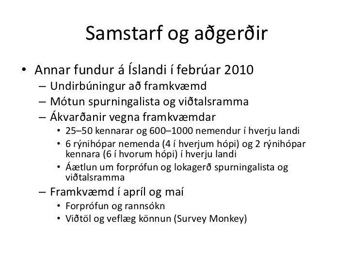 Samstarf og aðgerðir• Annar fundur á Íslandi í febrúar 2010  – Undirbúningur að framkvæmd  – Mótun spurningalista og viðta...