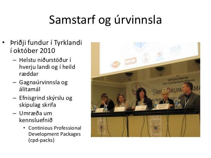 Samstarf og úrvinnsla• Þriðji fundur í Tyrklandi  í október 2010   – Helstu niðurstöður í     hverju landi og í heild     ...