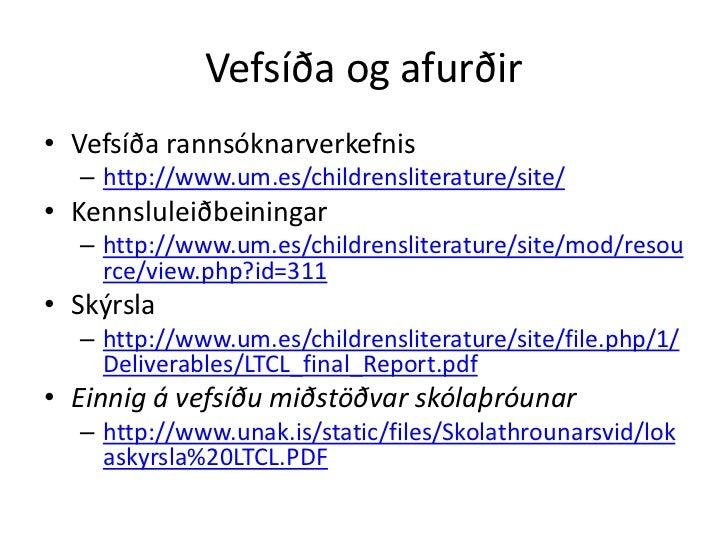 Meginniðurstöður• Börn – nemendur  – Marktæk fylgni milli bókakosts á heimili og áhuga    barna á lestri. Bakgrunnsbreytan...