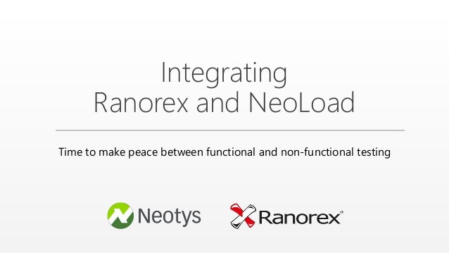 Integrating Ranorex and NeoLoad Time to make peace between functional and non-functional testing