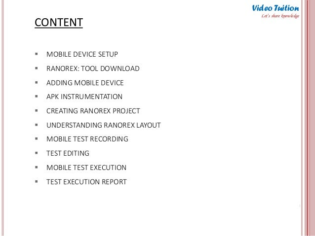 CONTENT Video Tuition Let's share knowledge  MOBILE DEVICE SETUP  RANOREX: TOOL DOWNLOAD  ADDING MOBILE DEVICE  APK IN...