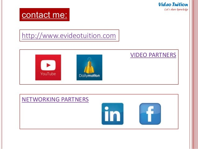 contact me: Video Tuition Let's share knowledge http://www.evideotuition.com VIDEO PARTNERS NETWORKING PARTNERS